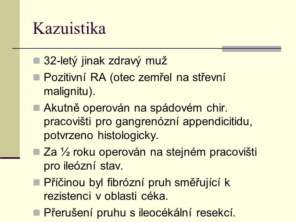 Kazuistika 32-letý jinak zdravý muž Pozitivní RA (otec zemřel na střevní malignitu). Akutně operován na spádovém chir. pracovišti pro gangrenózní appe