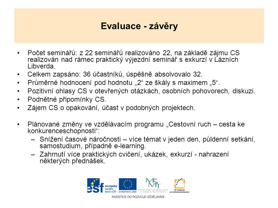 Evaluace - závěry Počet seminářů: z 22 seminářů realizováno 22, na základě zájmu CS realizován nad rámec praktický výjezdní seminář s exkurzí v Lázníc