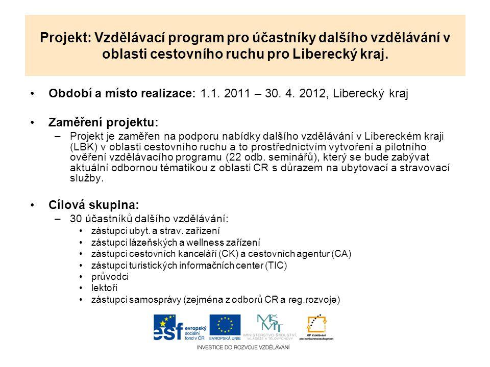 Projekt: Vzdělávací program pro účastníky dalšího vzdělávání v oblasti cestovního ruchu pro Liberecký kraj. Období a místo realizace: 1.1. 2011 – 30.