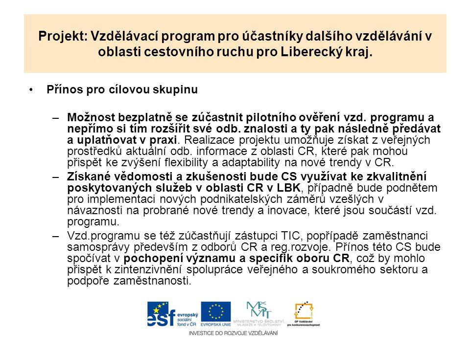 Projekt: Vzdělávací program pro účastníky dalšího vzdělávání v oblasti cestovního ruchu pro Liberecký kraj. Přínos pro cílovou skupinu –Možnost bezpla