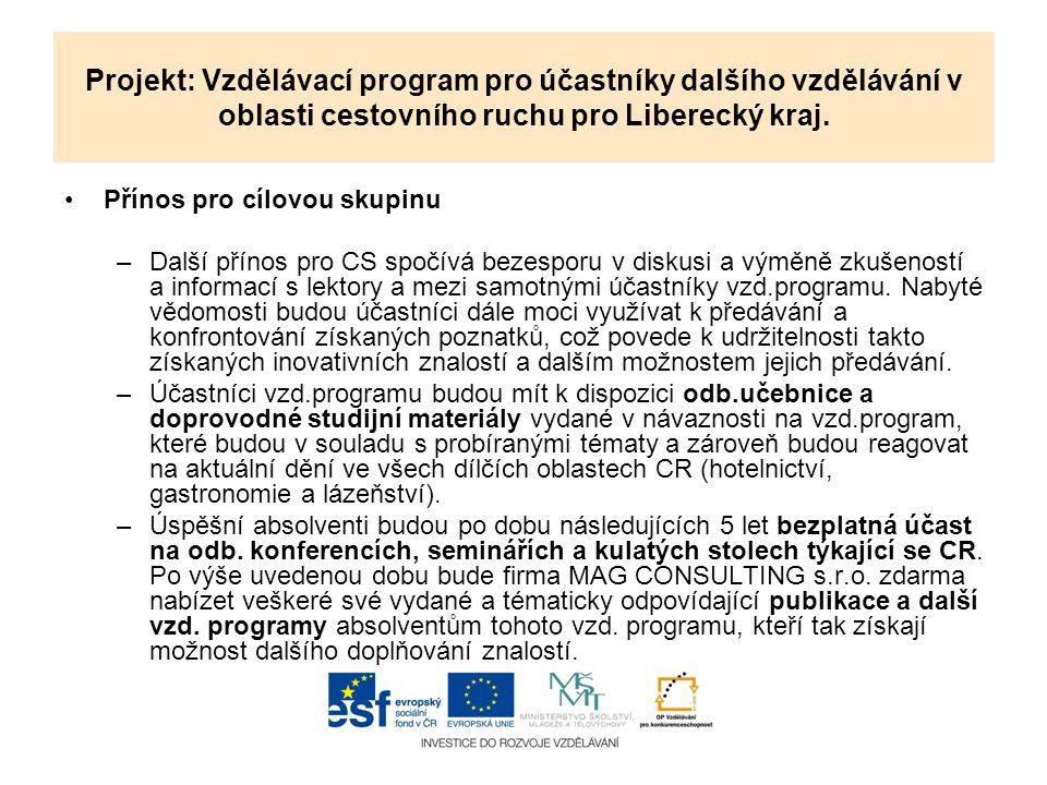 Projekt: Vzdělávací program pro účastníky dalšího vzdělávání v oblasti cestovního ruchu pro Liberecký kraj. Přínos pro cílovou skupinu –Další přínos p