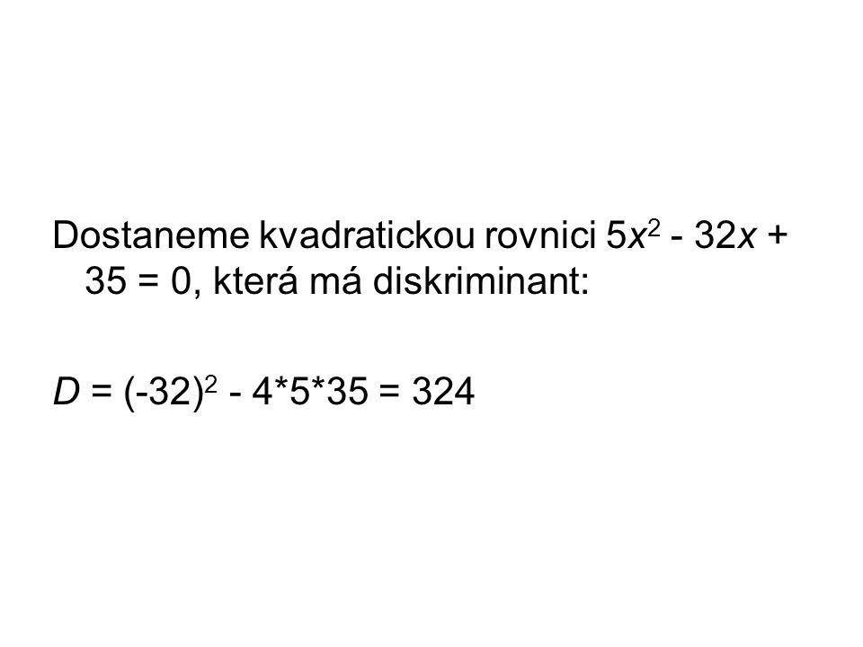Dostaneme kvadratickou rovnici 5x 2 - 32x + 35 = 0, která má diskriminant: D = (-32) 2 - 4*5*35 = 324