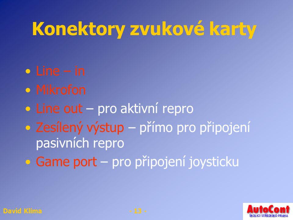 David Klíma- 13 - Konektory zvukové karty Line – in Mikrofon Line out – pro aktivní repro Zesílený výstup – přímo pro připojení pasivních repro Game p