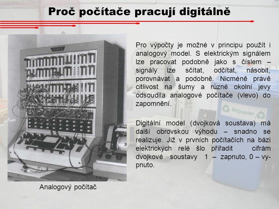 Proč počítače pracují digitálně Analogový počítač Pro výpočty je možné v principu použít i analogový model. S elektrickým signálem lze pracovat podobn