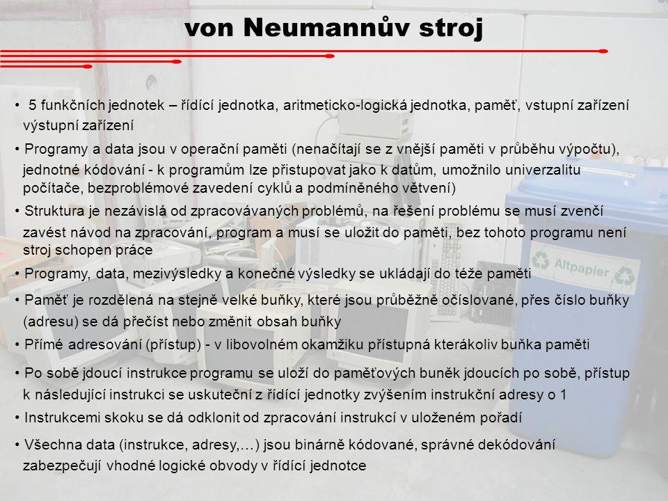 von Neumannův stroj 5 funkčních jednotek – řídící jednotka, aritmeticko-logická jednotka, paměť, vstupní zařízení výstupní zařízení Programy a data js