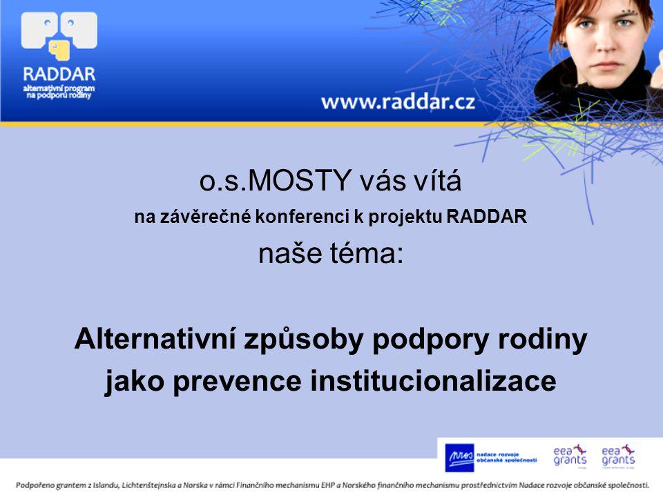 o.s.MOSTY vás vítá na závěrečné konferenci k projektu RADDAR naše téma: Alternativní způsoby podpory rodiny jako prevence institucionalizace