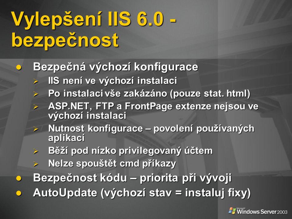 Vylepšení IIS 6.0 - bezpečnost Bezpečná výchozí konfigurace Bezpečná výchozí konfigurace  IIS není ve výchozí instalaci  Po instalaci vše zakázáno (pouze stat.