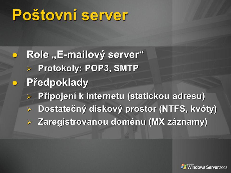 """Poštovní server Role """"E-mailový server Role """"E-mailový server  Protokoly: POP3, SMTP Předpoklady Předpoklady  Připojení k internetu (statickou adresu)  Dostatečný diskový prostor (NTFS, kvóty)  Zaregistrovanou doménu (MX záznamy)"""