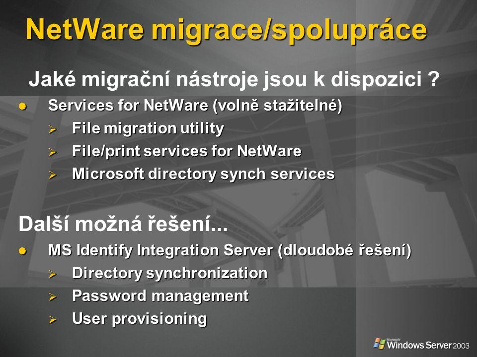 NetWare migrace/spolupráce Jaké migrační nástroje jsou k dispozici ? Services for NetWare (volně stažitelné) Services for NetWare (volně stažitelné) 