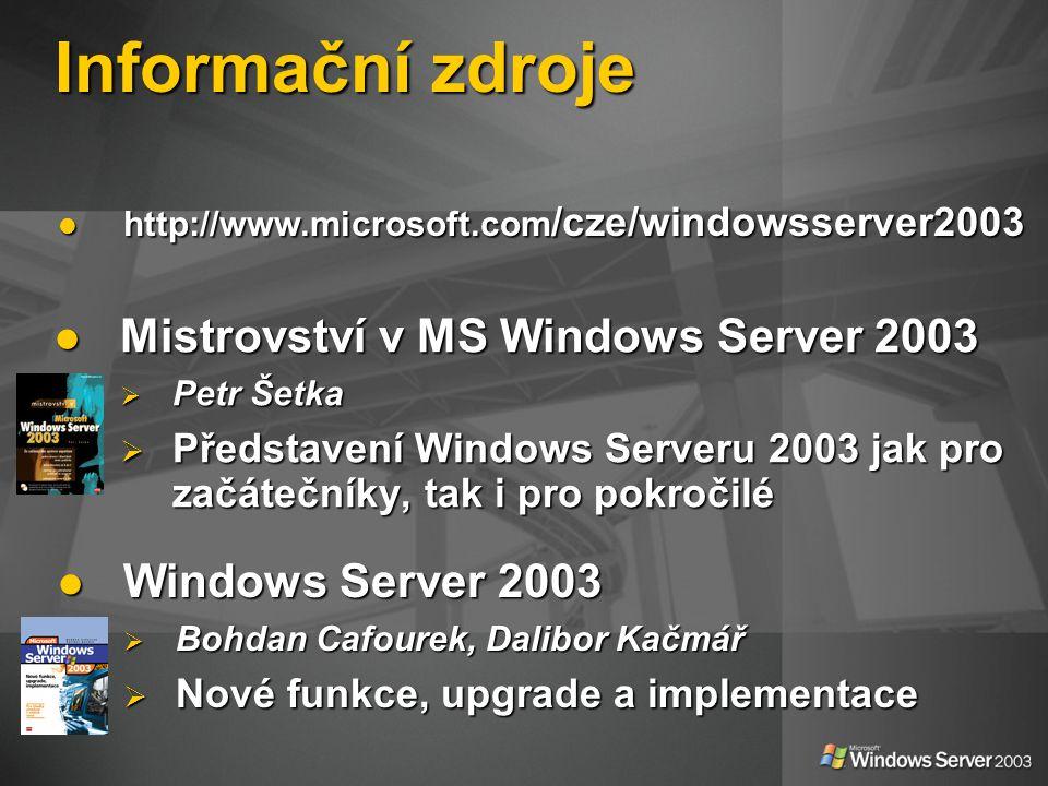 Informační zdroje Mistrovství v MS Windows Server 2003 Mistrovství v MS Windows Server 2003  Petr Šetka  Představení Windows Serveru 2003 jak pro za