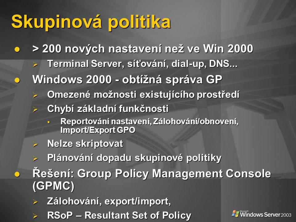 Skupinová politika > 200 nových nastavení než ve Win 2000 > 200 nových nastavení než ve Win 2000  Terminal Server, síťování, dial-up, DNS...