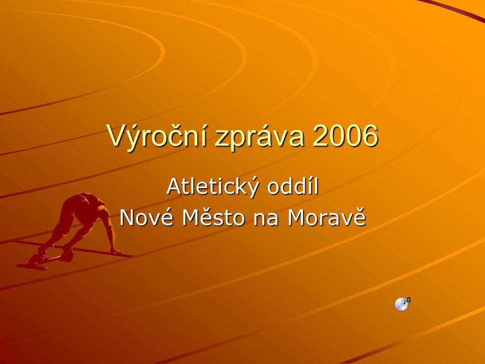 Atletický oddíl – TJ Nové Město na Moravě 2006 9medailí z MR juniorů a juniorek 4xzlato, 4xstříbro, 1xbronz 3nejúspěšnější oddíl při MR v přesp.