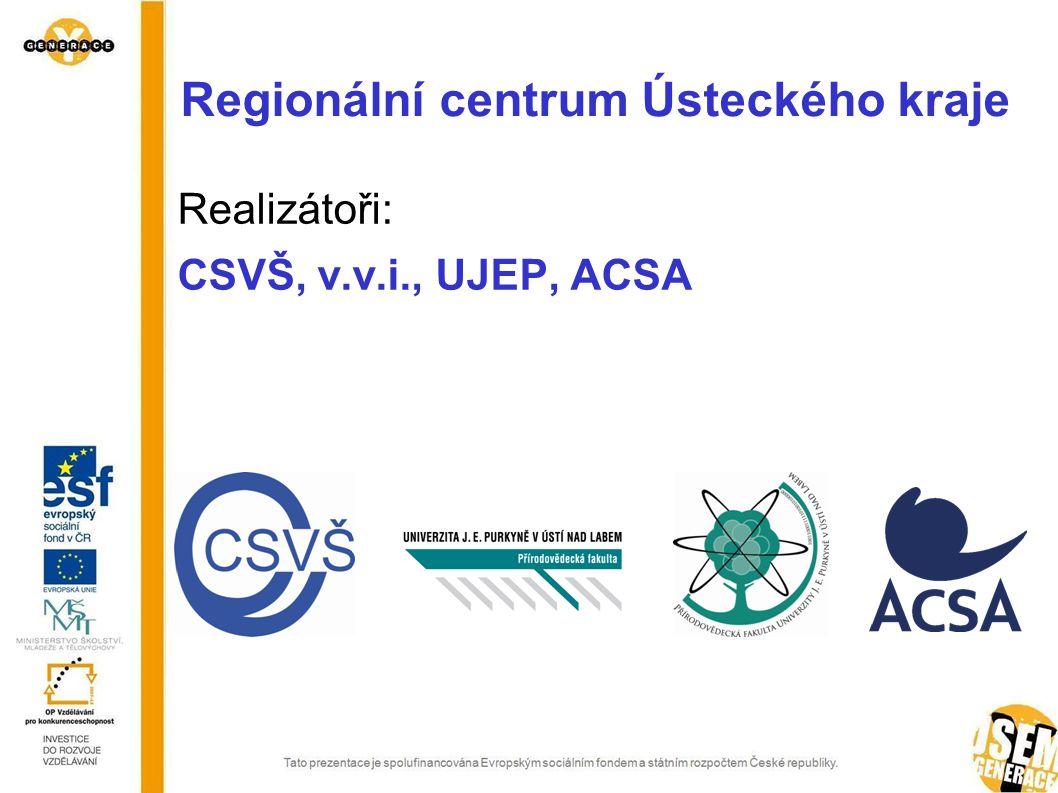 Regionální centrum Ústeckého kraje Realizátoři: CSVŠ, v.v.i., UJEP, ACSA