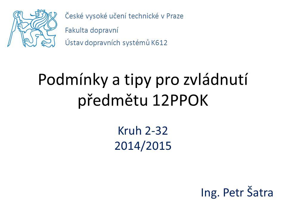 Podmínky a tipy pro zvládnutí předmětu 12PPOK Kruh 2-32 2014/2015 Ing.