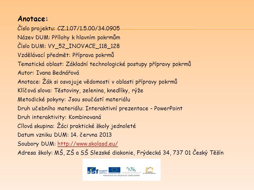 Anotace: Číslo projektu: CZ.1.07/1.5.00/34.0905 Název DUM: Přílohy k hlavním pokrmům Číslo DUM: VY_52_INOVACE_118_128 Vzdělávací předmět: Příprava pok