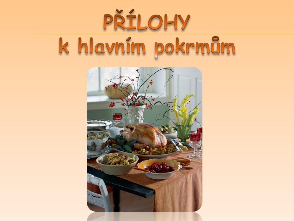 Přidávají se k hlavnímu pokrmu Doplňují a obohacují stravu Působí estetickyJsou sytící složkou