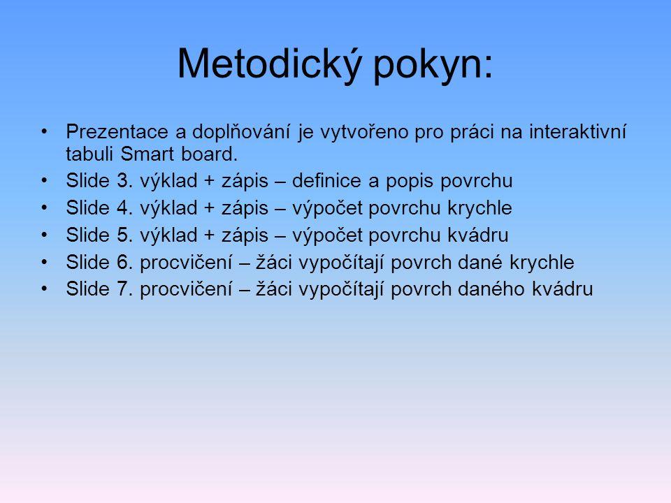 Metodický pokyn: Prezentace a doplňování je vytvořeno pro práci na interaktivní tabuli Smart board. Slide 3. výklad + zápis – definice a popis povrchu