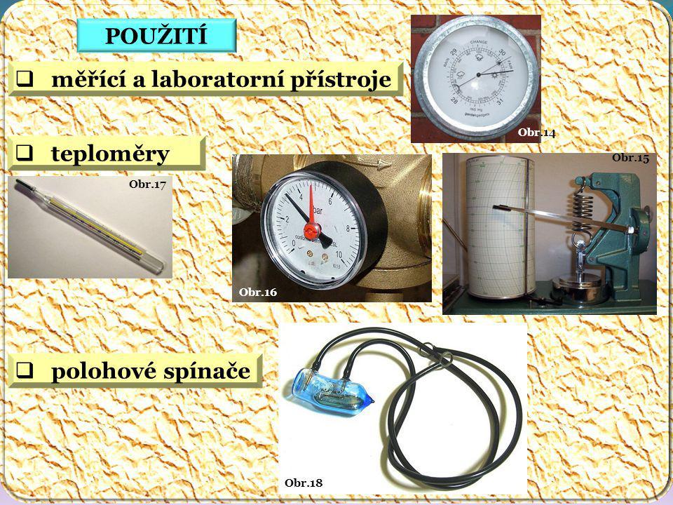 Obr.18 Obr.17 Obr.15 Obr.16 Obr.14 POUŽITÍ  měřící a laboratorní přístroje  teploměry  polohové spínače