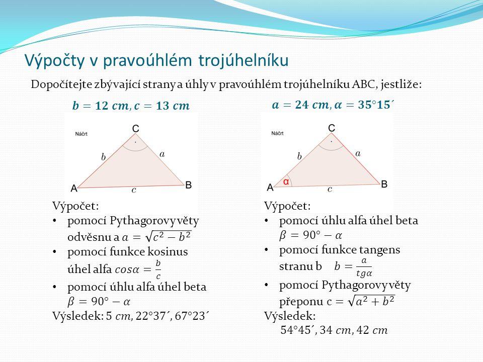 Výpočty v pravoúhlém trojúhelníku Dopočítejte zbývající strany a úhly v pravoúhlém trojúhelníku ABC, jestliže: