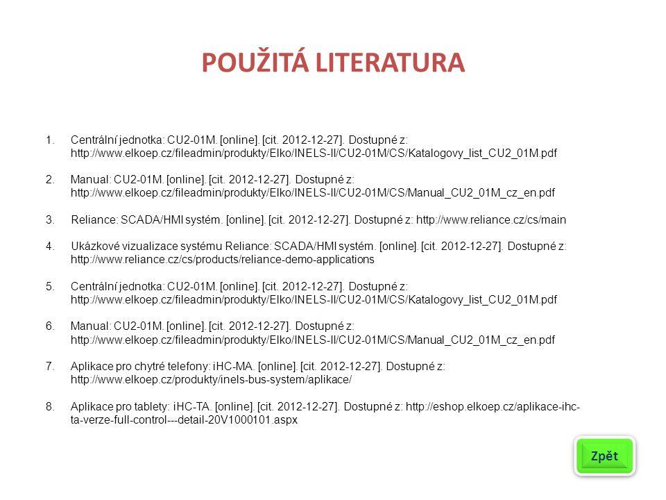 POUŽITÁ LITERATURA 1.Centrální jednotka: CU2-01M. [online]. [cit. 2012-12-27]. Dostupné z: http://www.elkoep.cz/fileadmin/produkty/Elko/INELS-II/CU2-0