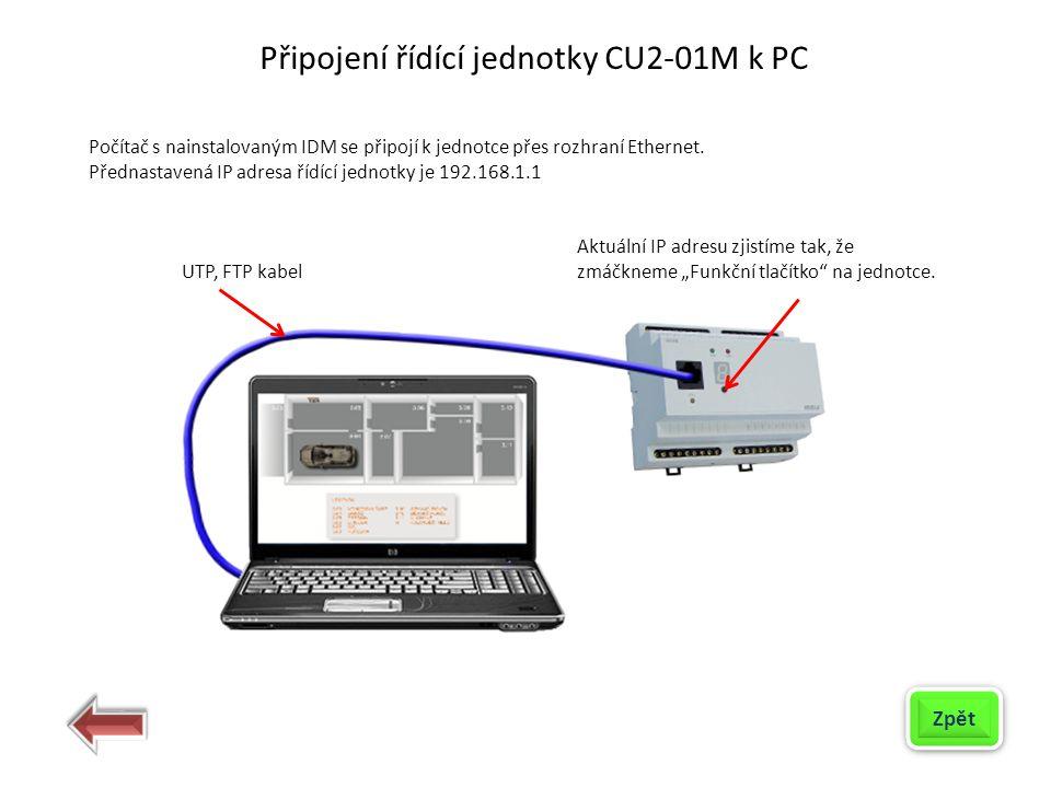 Počítač s nainstalovaným IDM se připojí k jednotce přes rozhraní Ethernet. Přednastavená IP adresa řídící jednotky je 192.168.1.1 Aktuální IP adresu z