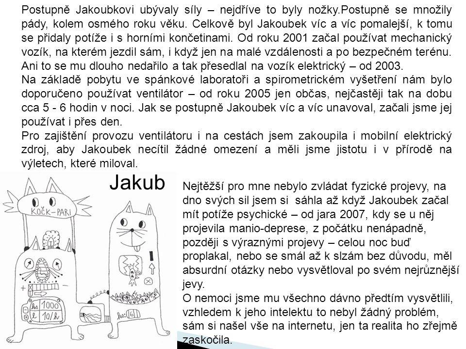 Postupně Jakoubkovi ubývaly síly – nejdříve to byly nožky.Postupně se množily pády, kolem osmého roku věku. Celkově byl Jakoubek víc a víc pomalejší,