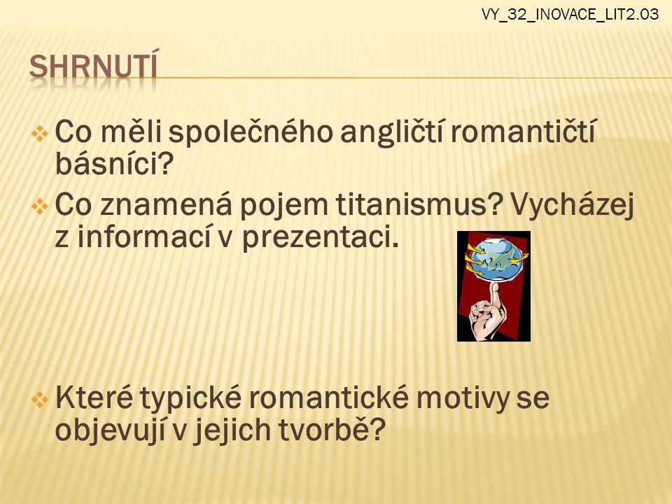  Co měli společného angličtí romantičtí básníci?  Co znamená pojem titanismus? Vycházej z informací v prezentaci.  Které typické romantické motivy