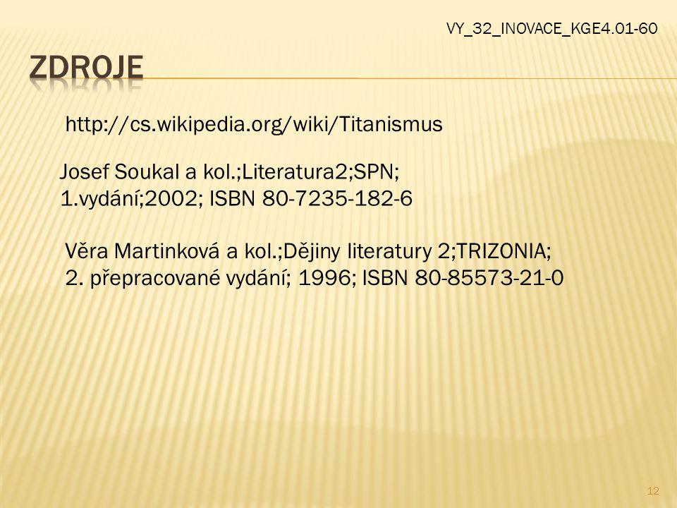 12 VY_32_INOVACE_KGE4.01-60 http://cs.wikipedia.org/wiki/Titanismus Josef Soukal a kol.;Literatura2;SPN; 1.vydání;2002; ISBN 80-7235-182-6 Věra Martin
