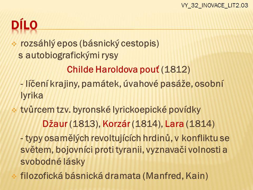  rozsáhlý epos (básnický cestopis) s autobiografickými rysy Childe Haroldova pouť (1812) - líčení krajiny, památek, úvahové pasáže, osobní lyrika  t