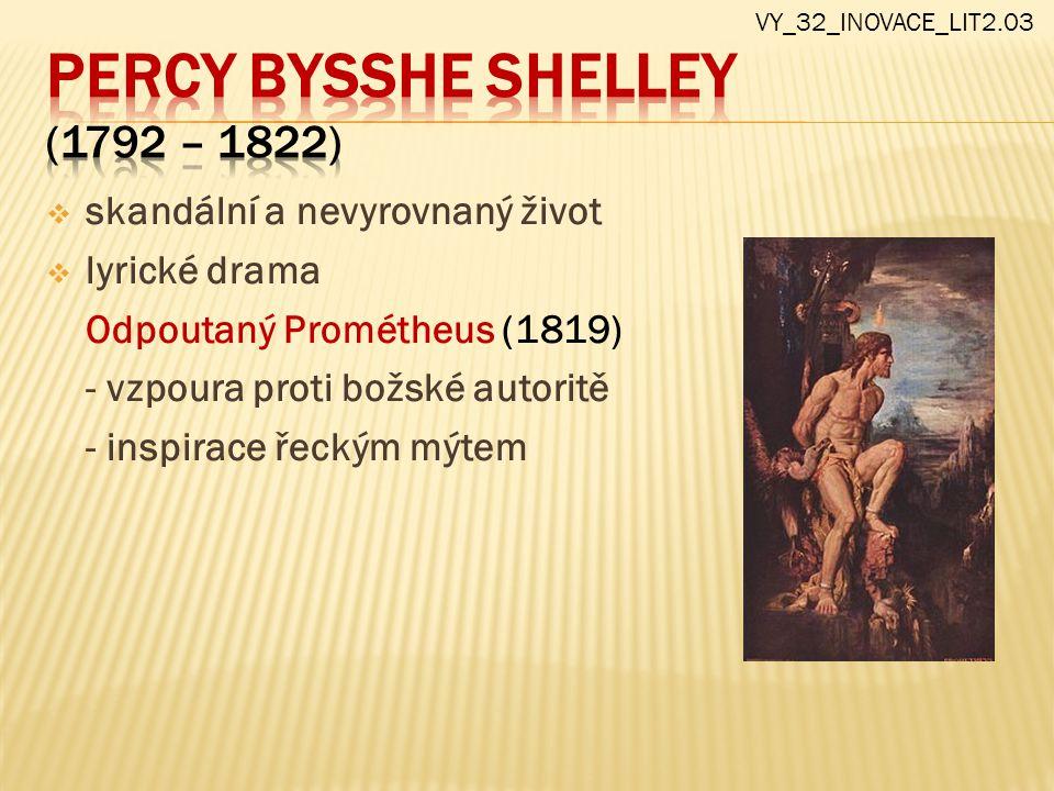  skandální a nevyrovnaný život  lyrické drama Odpoutaný Prométheus (1819) - vzpoura proti božské autoritě - inspirace řeckým mýtem VY_32_INOVACE_LIT