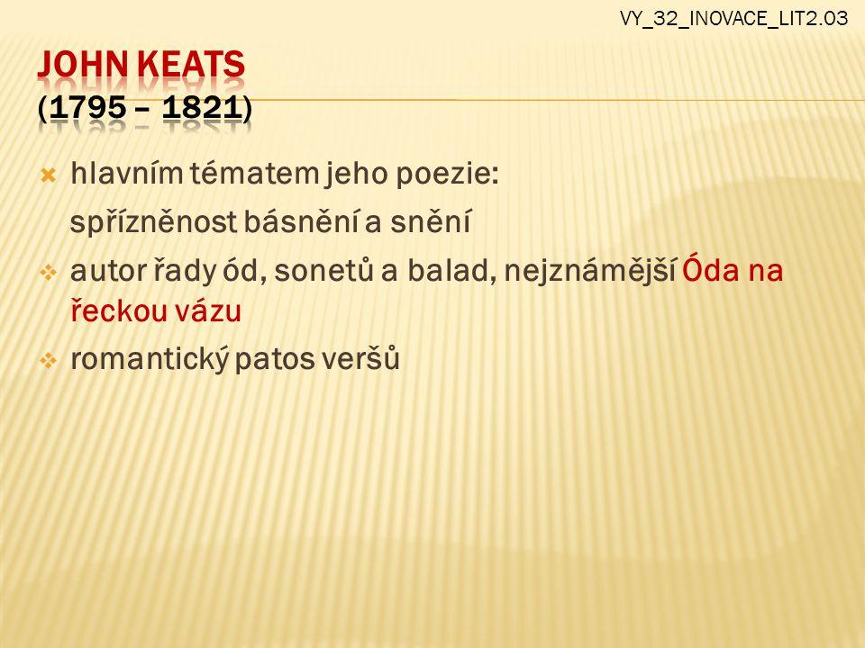  hlavním tématem jeho poezie: spřízněnost básnění a snění  autor řady ód, sonetů a balad, nejznámější Óda na řeckou vázu  romantický patos veršů VY