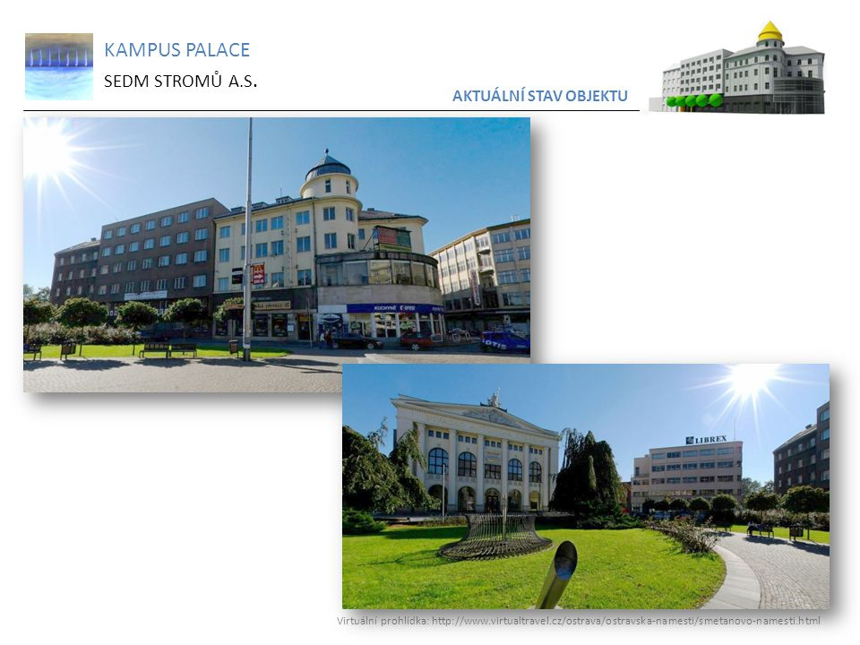 KAMPUS PALACE SEDM STROMŮ A.S. AKTUÁLNÍ STAV OBJEKTU Virtuální prohlídka: http://www.virtualtravel.cz/ostrava/ostravska-namesti/smetanovo-namesti.html