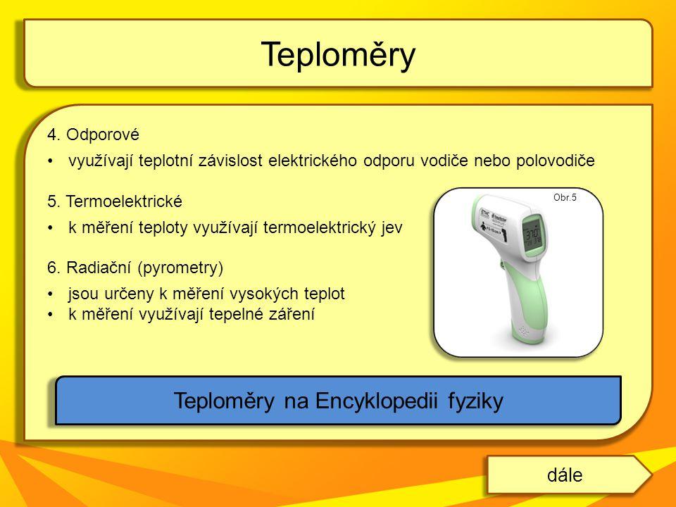 4. Odporové využívají teplotní závislost elektrického odporu vodiče nebo polovodiče 5. Termoelektrické k měření teploty využívají termoelektrický jev