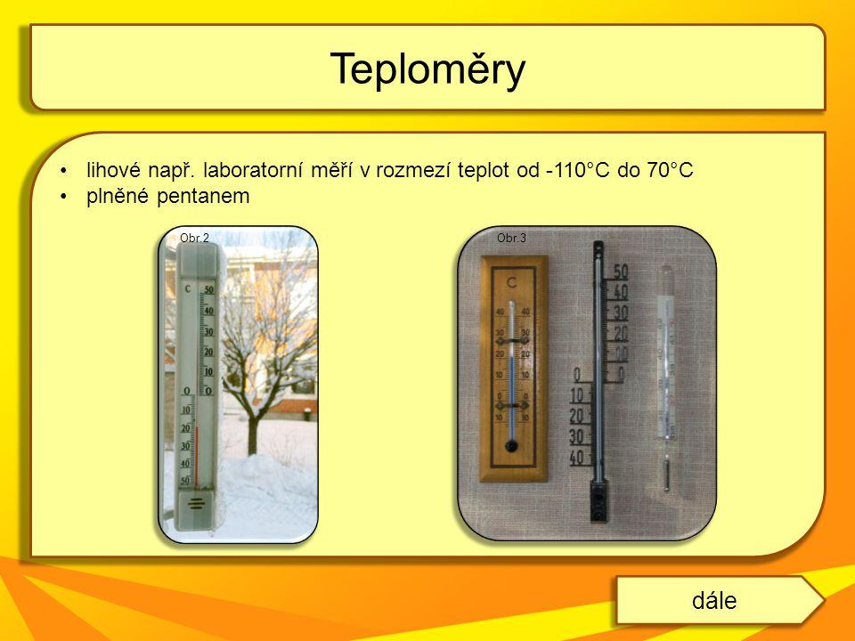 lihové např. laboratorní měří v rozmezí teplot od -110°C do 70°C plněné pentanem Teploměry dále Obr.2Obr.3