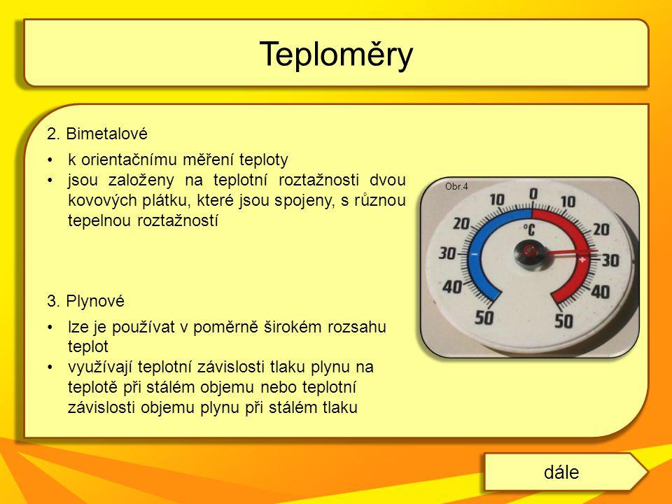 2. Bimetalové k orientačnímu měření teploty jsou založeny na teplotní roztažnosti dvou kovových plátku, které jsou spojeny, s různou tepelnou roztažno