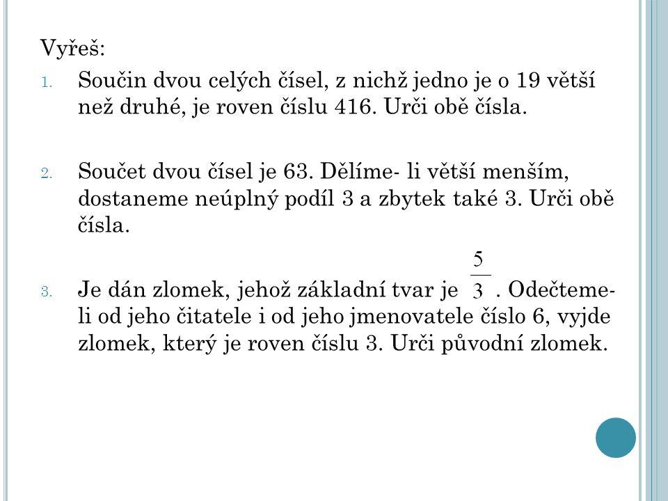 Výpočet: 1.Součin dvou celých čísel, z nichž jedno je o 19 větší než druhé, je roven číslu 416.