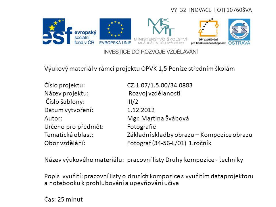 VY_32_INOVACE_FOTF10760ŠVA Výukový materiál v rámci projektu OPVK 1,5 Peníze středním školám Číslo projektu:CZ.1.07/1.5.00/34.0883 Název projektu: Rozvoj vzdělanosti Číslo šablony:III/2 Datum vytvoření:1.12.2012 Autor:Mgr.
