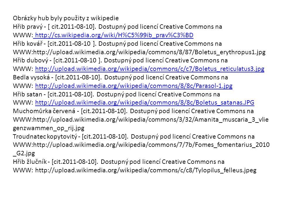 Obrázky hub byly použity z wikipedie Hřib pravý - [ cit.2011-08-10]. Dostupný pod licencí Creative Commons na WWW: http://cs.wikipedia.org/wiki/H%C5%9