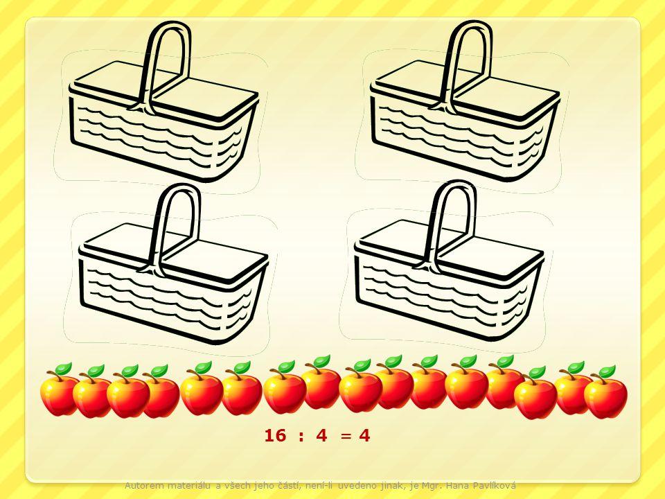 16 : 4 =4 Autorem materiálu a všech jeho částí, není-li uvedeno jinak, je Mgr. Hana Pavlíková