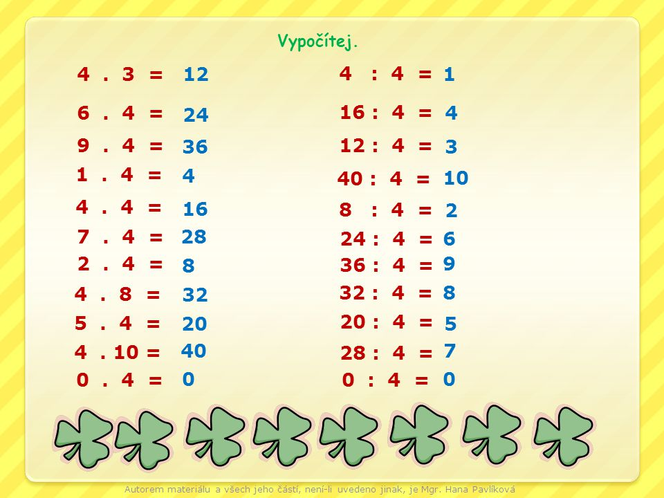 4.3 = 12 40 : 4 = 10 4. 8 = 32 5. 4 = 20 36 : 4 = 9 8 : 4 = 2 0.