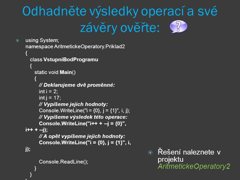 Odhadněte výsledky operací a své závěry ověřte:  using System; namespace AritmetickeOperatory.Priklad2 { class VstupniBodProgramu { static void Main(