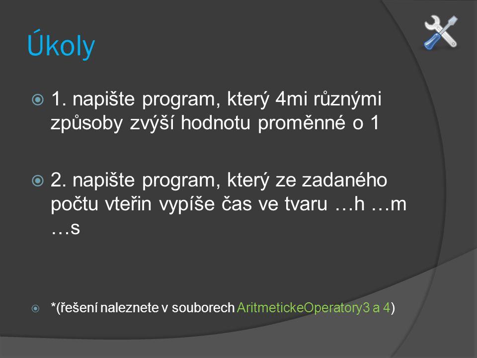 Úkoly  1. napište program, který 4mi různými způsoby zvýší hodnotu proměnné o 1  2. napište program, který ze zadaného počtu vteřin vypíše čas ve tv
