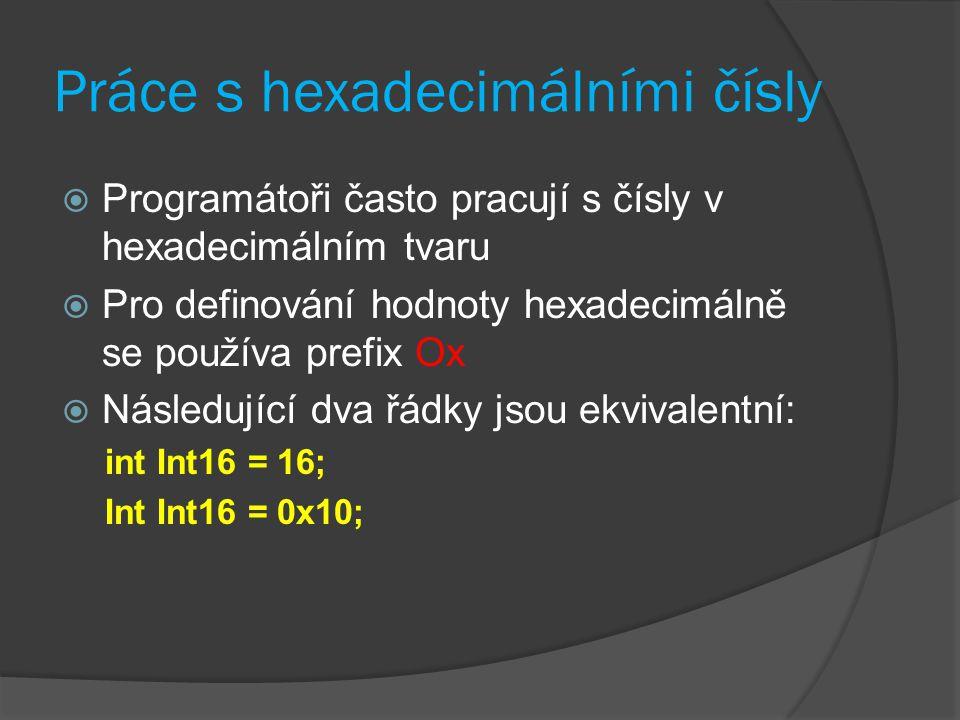 Práce s hexadecimálními čísly  Programátoři často pracují s čísly v hexadecimálním tvaru  Pro definování hodnoty hexadecimálně se používa prefix Ox