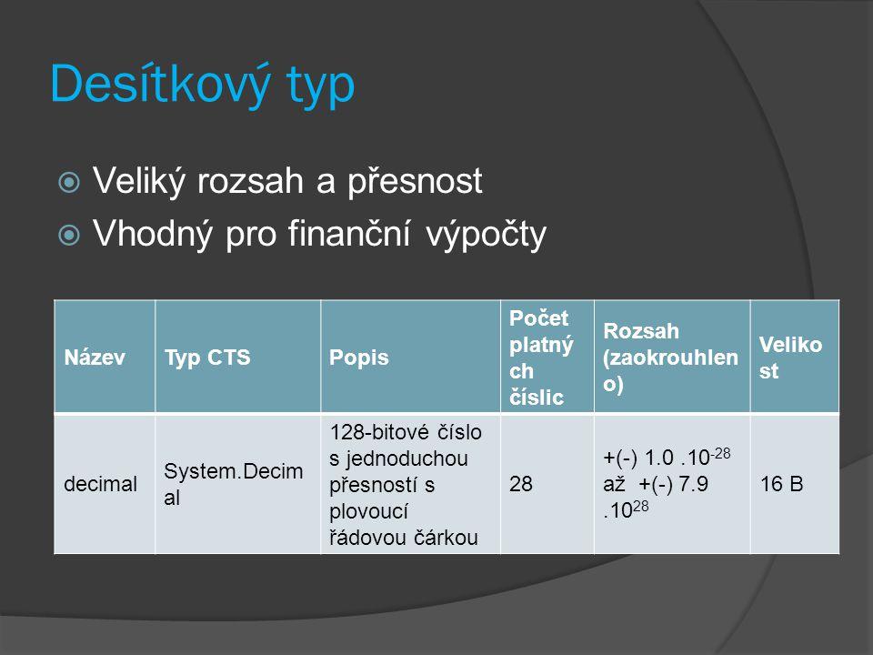 Desítkový typ  Veliký rozsah a přesnost  Vhodný pro finanční výpočty NázevTyp CTSPopis Počet platný ch číslic Rozsah (zaokrouhlen o) Veliko st decim