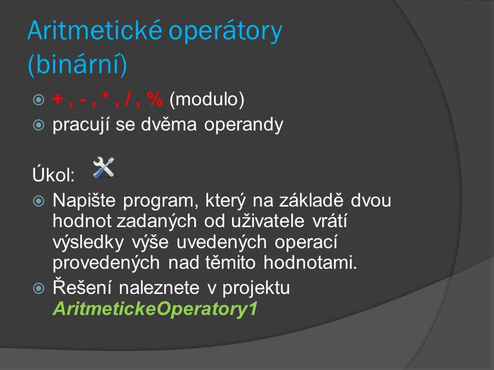 Aritmetické operátory (binární)  +, -, *, /, % (modulo)  pracují se dvěma operandy Úkol:  Napište program, který na základě dvou hodnot zadaných od