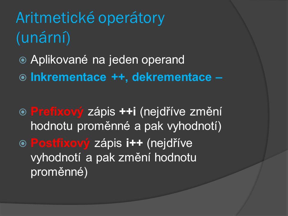 Aritmetické operátory (unární)  Aplikované na jeden operand  Inkrementace ++, dekrementace –  Prefixový zápis ++i (nejdříve změní hodnotu proměnné