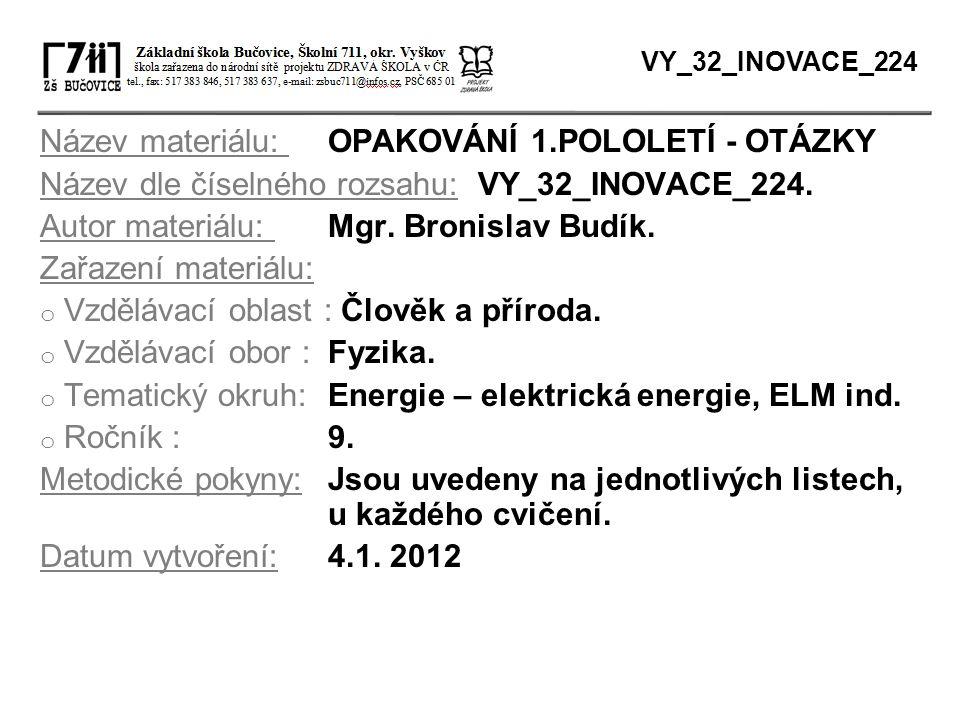 Název materiálu: OPAKOVÁNÍ 1.POLOLETÍ - OTÁZKY Název dle číselného rozsahu: VY_32_INOVACE_224. Autor materiálu: Mgr. Bronislav Budík. Zařazení materiá