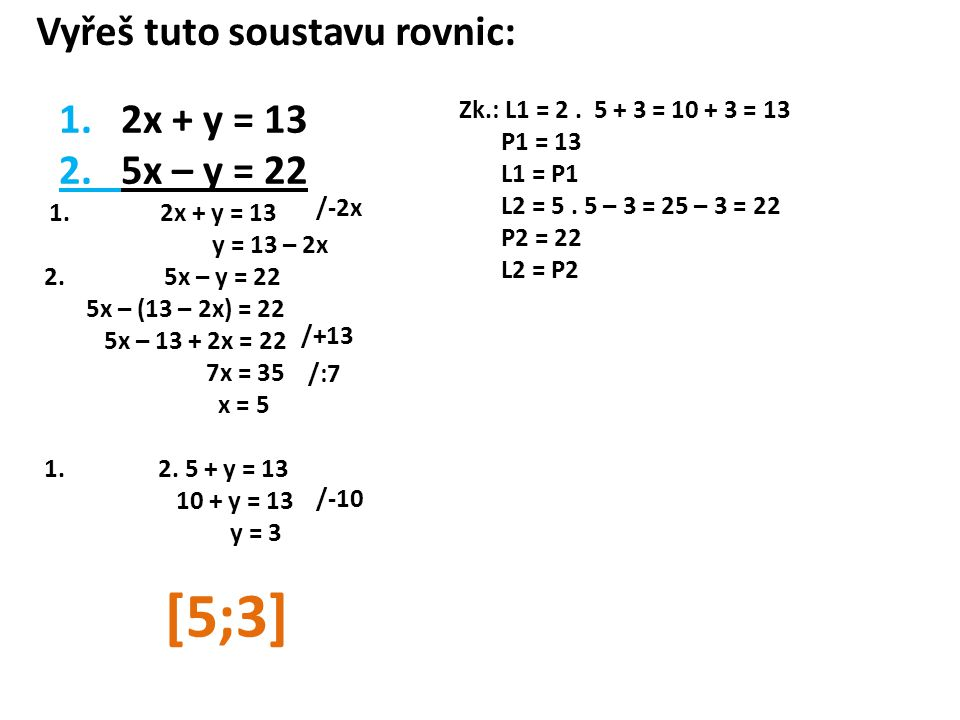 Vyřeš tuto soustavu rovnic: 1. 2x + y = 13 2. 5x – y = 22 1.
