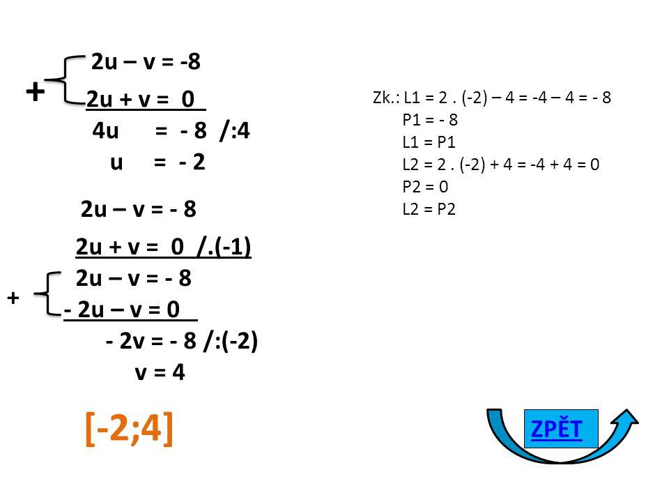 2u – v = -8 2u + v = 0 4u = - 8 /:4 u = - 2 + 2u – v = - 8 2u + v = 0 /.(-1) 2u – v = - 8 - 2u – v = 0 - 2v = - 8 /:(-2) v = 4 + Zk.: L1 = 2.