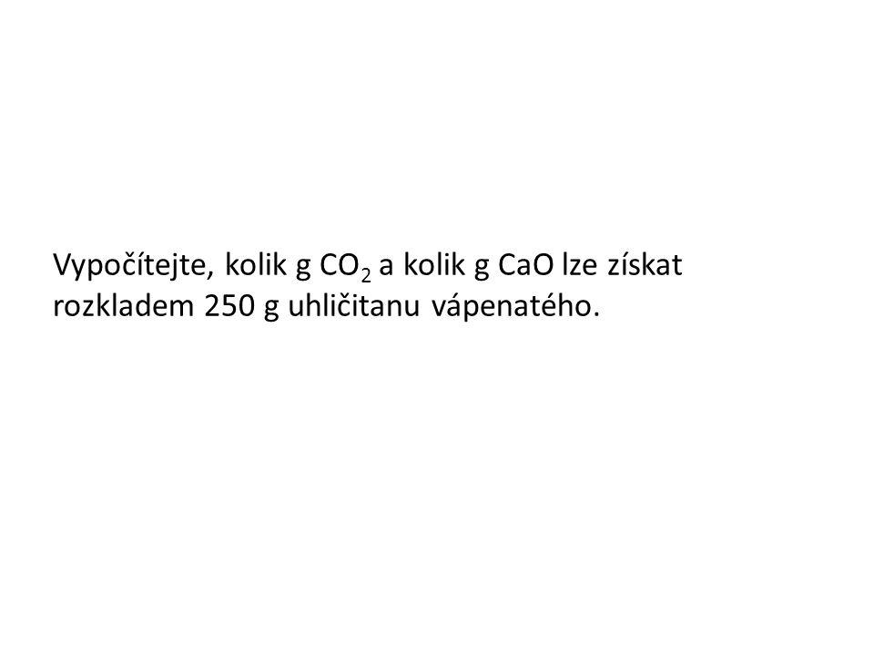 Vypočítejte, kolik g CO 2 a kolik g CaO lze získat rozkladem 250 g uhličitanu vápenatého.